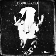 DOUBLE ECHO: La Danza (Gothic Music Records 2015)