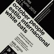 OCTOBER PEOPLE + ESTILO INTERNACIONAL+ WHITE BATS, 26 DE JUNIO EN SIROCO, MADRID