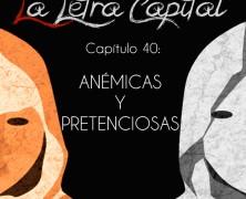 PODCAST CAPÍTULO 40: ANÉMICAS Y PRETENCIOSAS