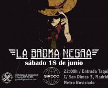 LA BROMA NEGRA EL 18 DE JUNIO EN MADRID