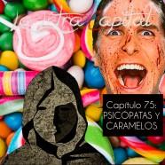 PODCAST CAPÍTULO 75: PSICÓPATAS Y CARAMELOS