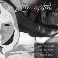 PODCAST CAPÍTULO 84: DE ESCLAVOS Y MOSQUITOS