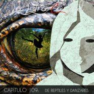 PODCAST CAPÍTULO 109: DE REPTILES Y DANZARES