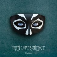 THEN COMES SILENCE: Machine (Oblivion/SPV 2020)